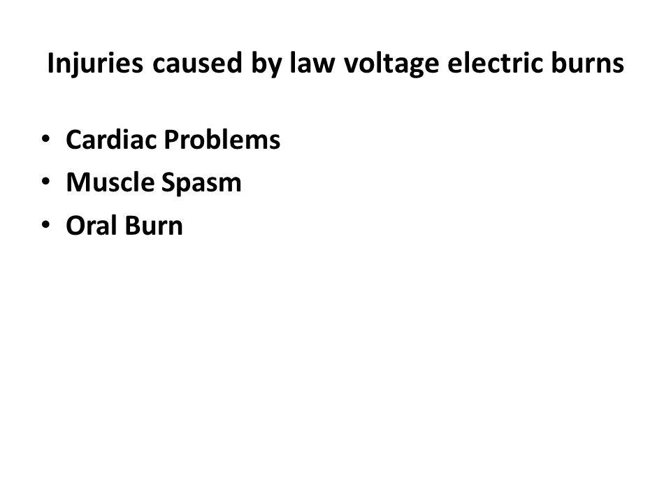 Injuries caused by law voltage electric burns Cardiac Problems Muscle Spasm Oral Burn