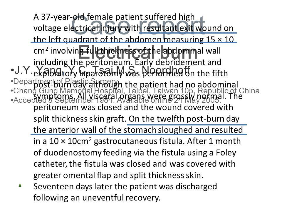 Case report Electrical burn J.Y. Yang, Y.C. Tsai,M.S. Noordhoff Department of Plastic Surgery, Chang Gung Memorial Hospital, Taipei, Taiwan 105, Repub