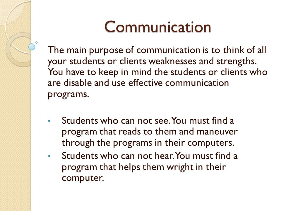 Communication Our brains are very interesting area of our body which is used to store past, present and future communication styles.
