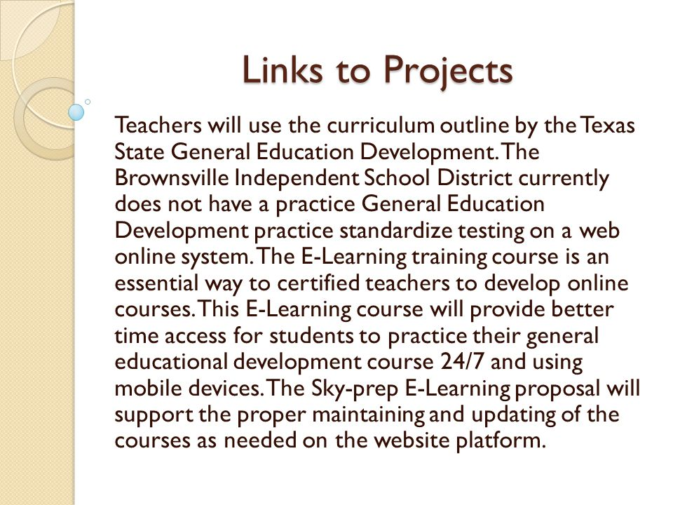 Links to Projects Course sites by Blackboard User Name: gguest1846 Password: 1234 Description: The essential of this course program is for certified teachers to create an educational program leading to the achievement of a GED certificate or high school diploma.