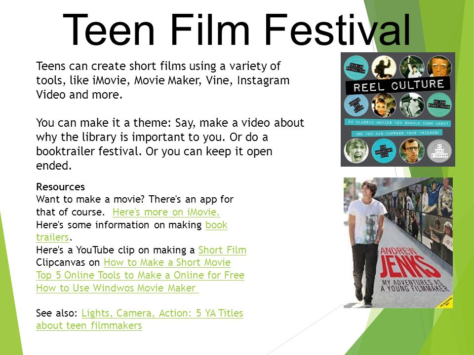 Teen Film Festival Resources Want to make a movie.