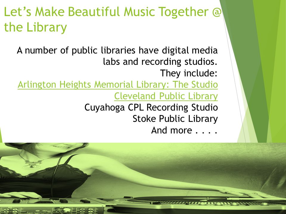 Let's Make Beautiful Music Together @ the Library A number of public libraries have digital media labs and recording studios. They include: Arlington