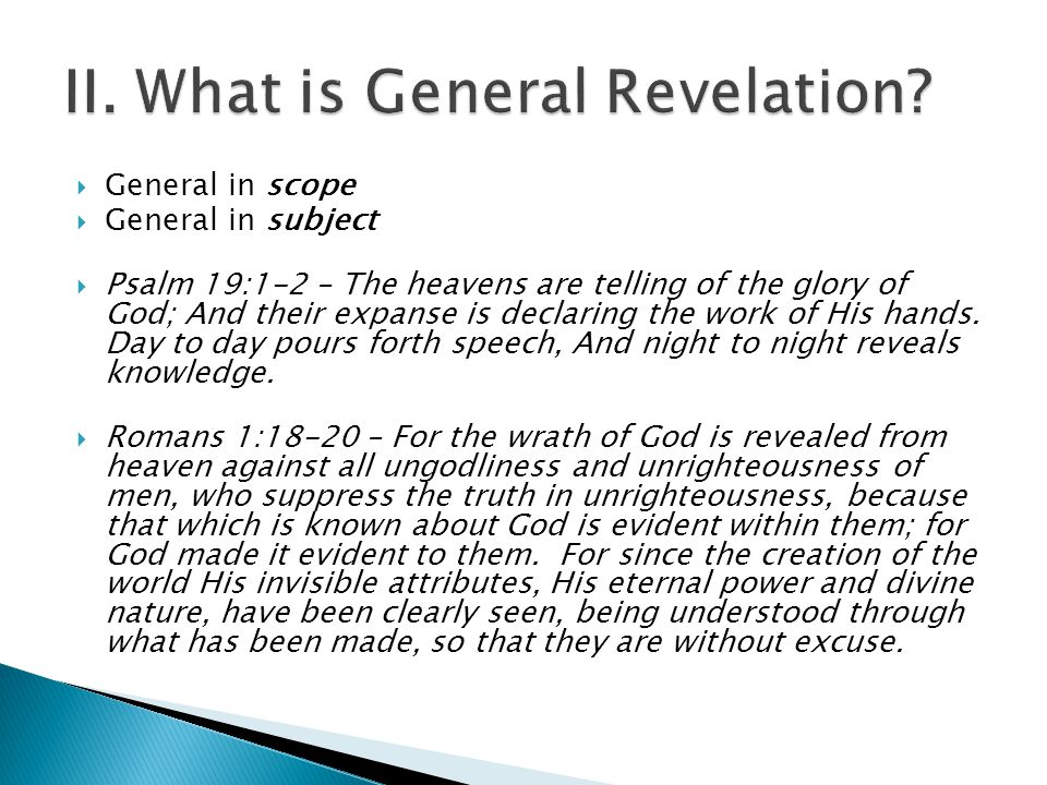  General in scope  General in subject  Psalm 19:1-2 – The heavens are telling of the glory of God; And their expanse is declaring the work of His hands.