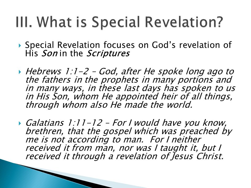  Special Revelation focuses on God's revelation of His Son in the Scriptures  Hebrews 1:1-2 – God, after He spoke long ago to the fathers in the prophets in many portions and in many ways, in these last days has spoken to us in His Son, whom He appointed heir of all things, through whom also He made the world.