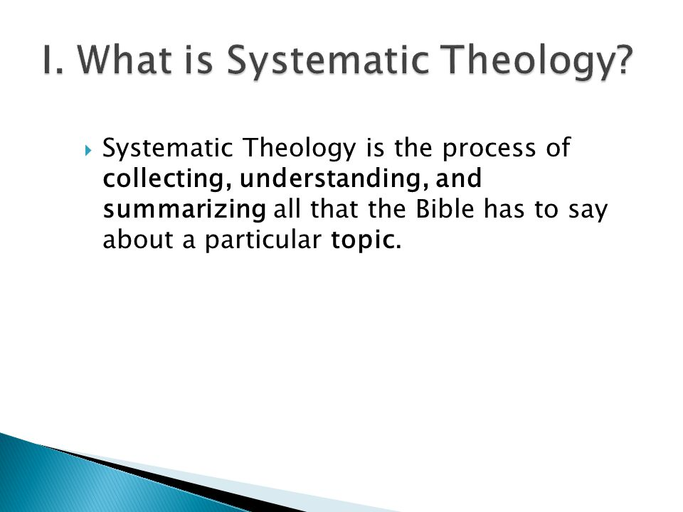  Systematic Theology is the process of collecting, understanding, and summarizing all that the Bible has to say about a particular topic.
