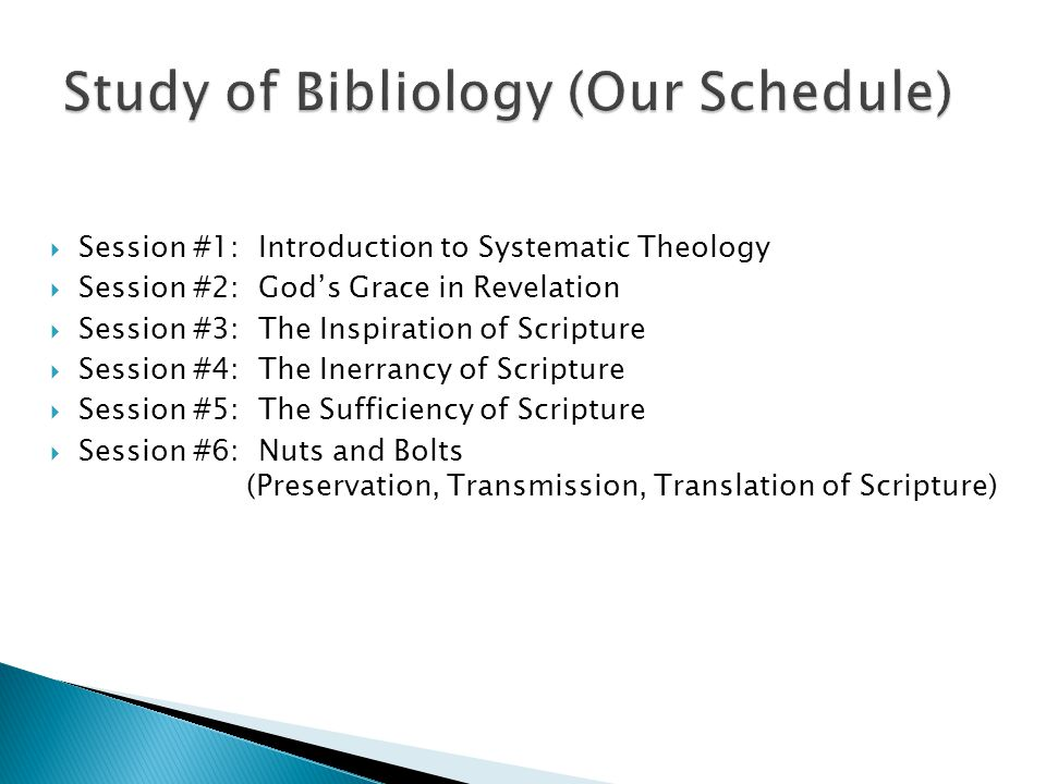  Session #1: Introduction to Systematic Theology  Session #2: God's Grace in Revelation  Session #3: The Inspiration of Scripture  Session #4: The Inerrancy of Scripture  Session #5: The Sufficiency of Scripture  Session #6: Nuts and Bolts (Preservation, Transmission, Translation of Scripture)