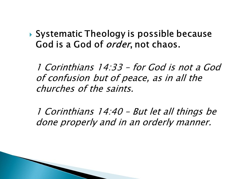  Systematic Theology is possible because God is a God of order, not chaos. 1 Corinthians 14:33 – for God is not a God of confusion but of peace, as i