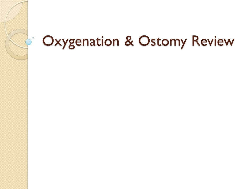 Oxygenation & Ostomy Review