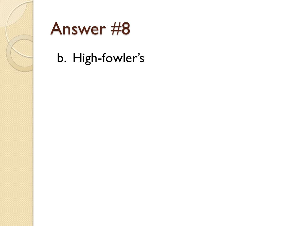 Answer #8 b. High-fowler's