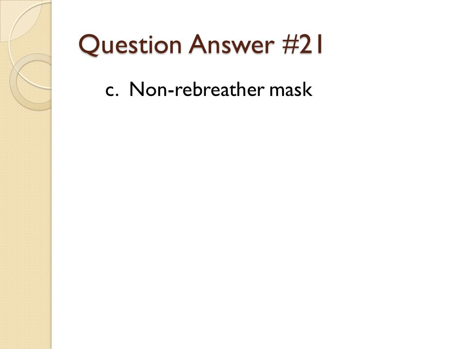 Question Answer #21 c. Non-rebreather mask