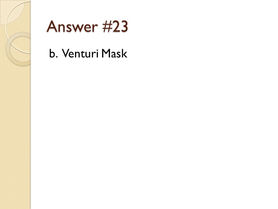 Answer #23 b. Venturi Mask