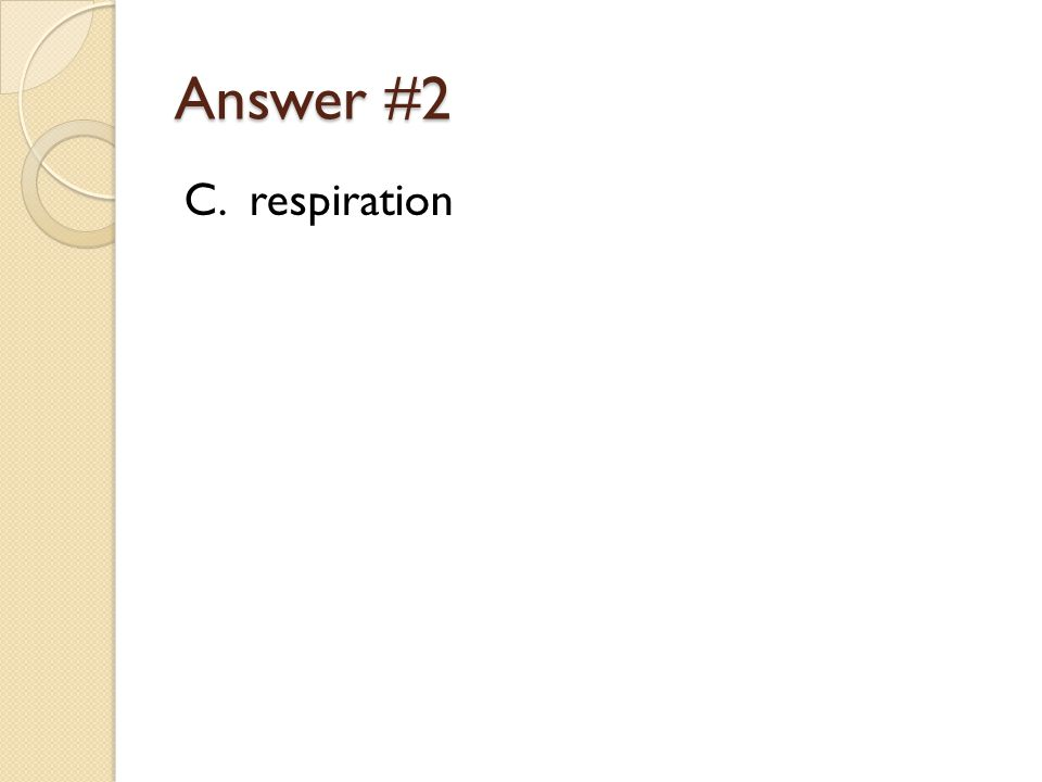 Answer #2 C. respiration