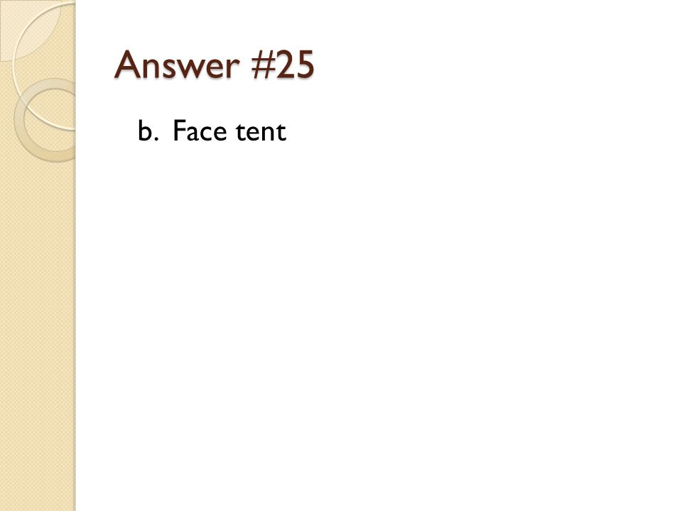 Answer #25 b. Face tent