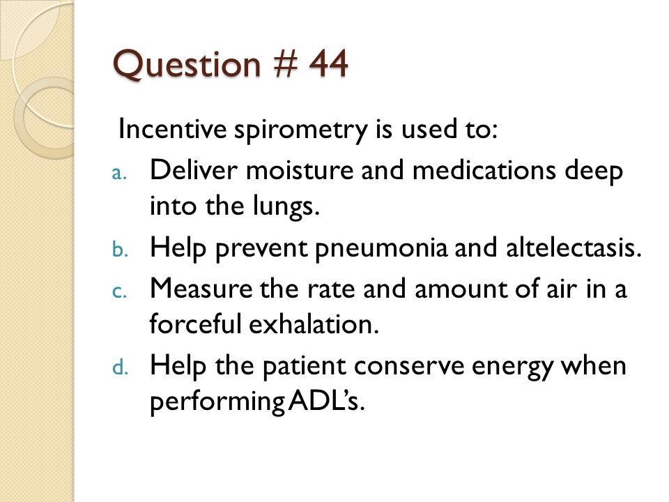 Question # 44 Incentive spirometry is used to: a.
