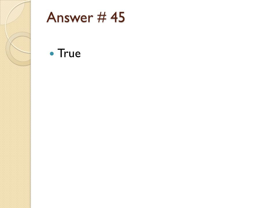 Answer # 45 True