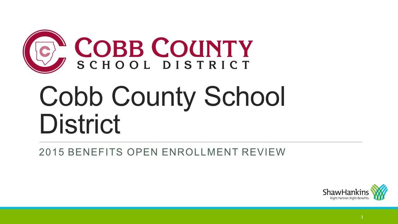 Cobb County School District 2015 BENEFITS OPEN ENROLLMENT REVIEW 1
