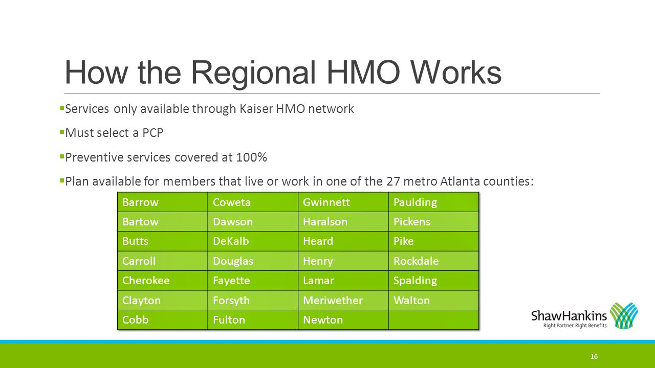 How the Regional HMO Works  Services only available through Kaiser HMO network  Must select a PCP  Preventive services covered at 100%  Plan avail
