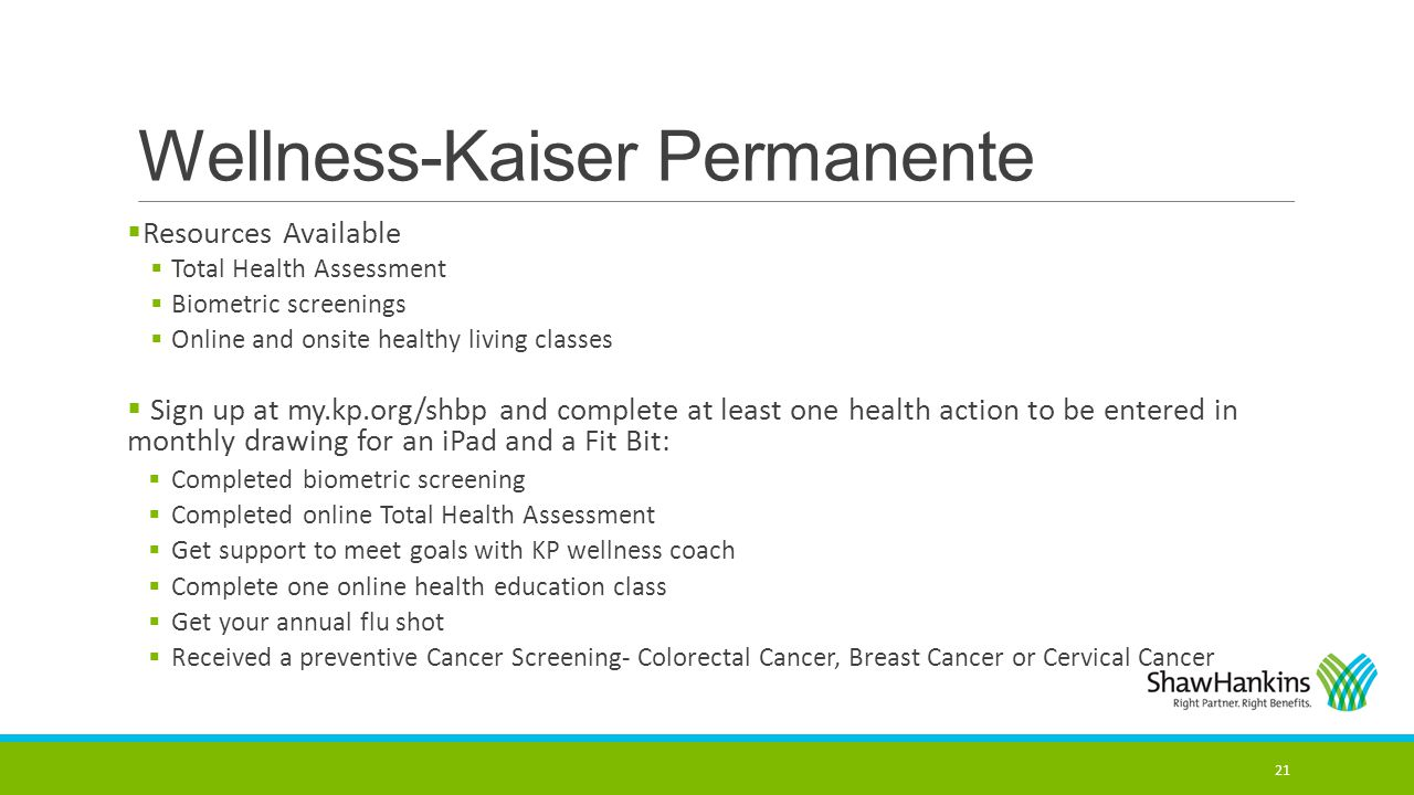 Wellness-Kaiser Permanente  Resources Available  Total Health Assessment  Biometric screenings  Online and onsite healthy living classes  Sign up