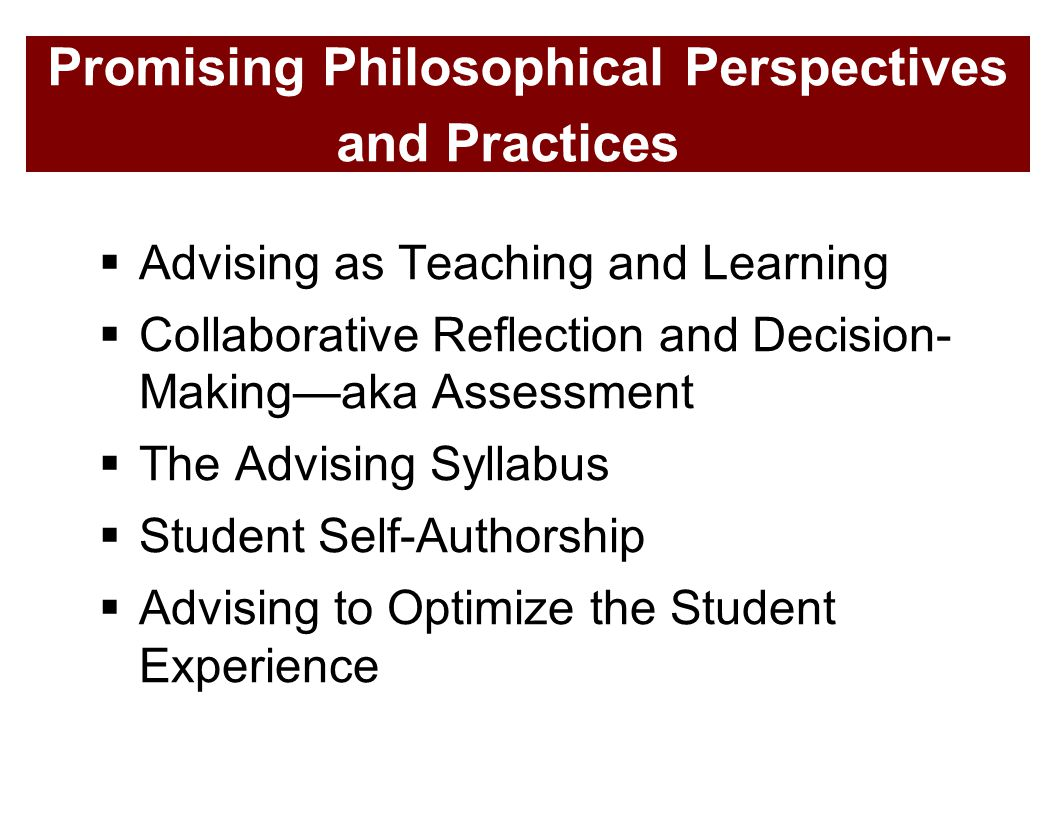 Promising Philosophical Perspectives and Practices  Advising as Teaching and Learning  Collaborative Reflection and Decision- Making—aka Assessment