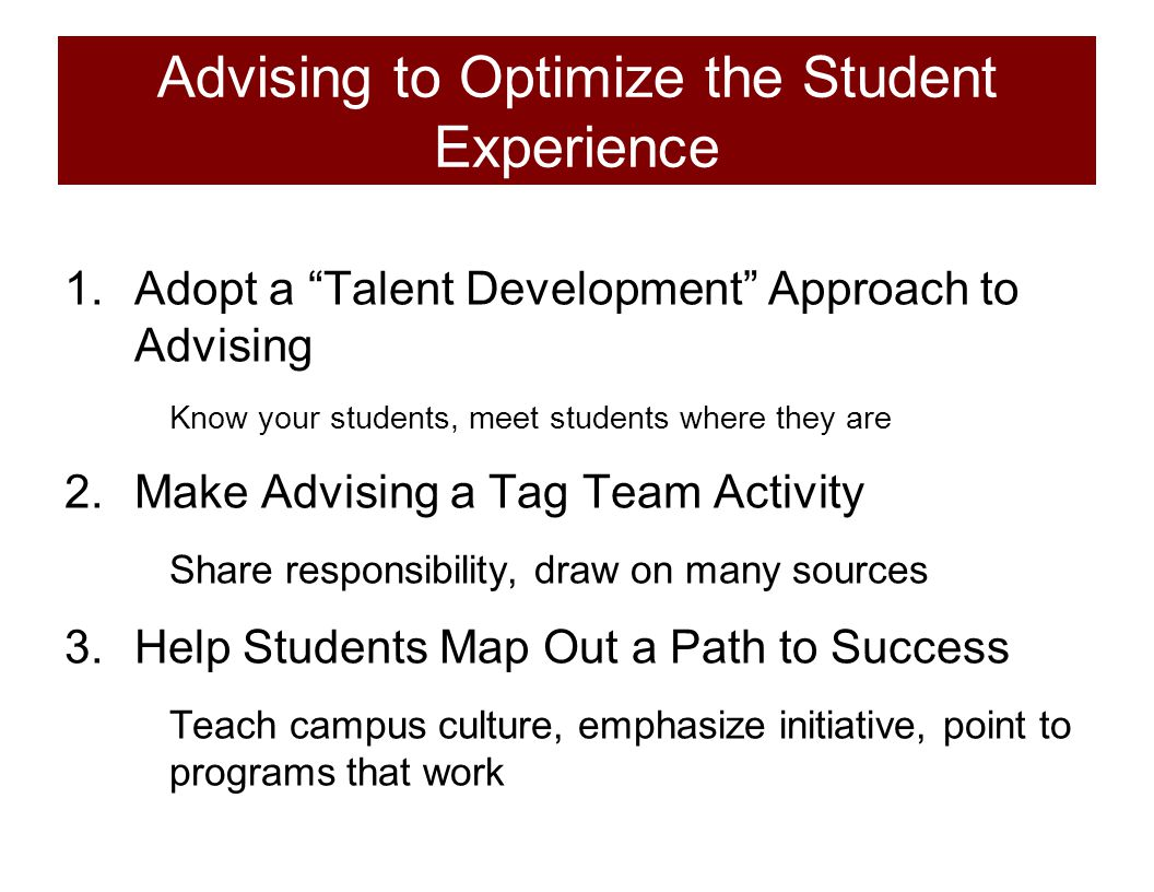 "Advising to Optimize the Student Experience 1.Adopt a ""Talent Development"" Approach to Advising Know your students, meet students where they are 2.Mak"