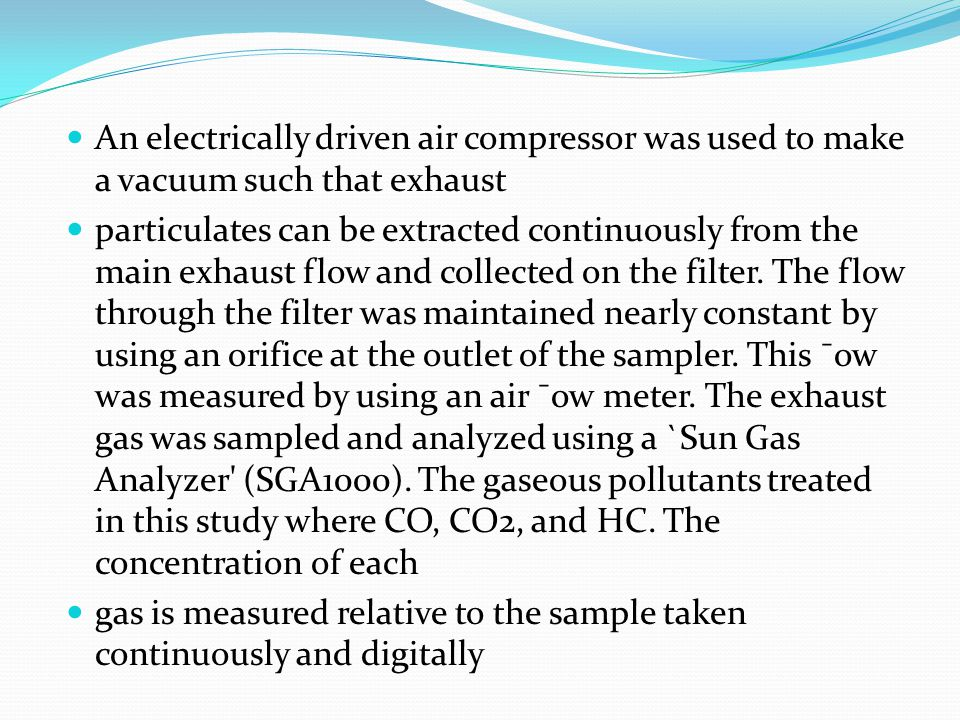 An electrically driven air compressor was used to make a vacuum such that exhaust particulates can be extracted continuously from the main exhaust flow and collected on the filter.