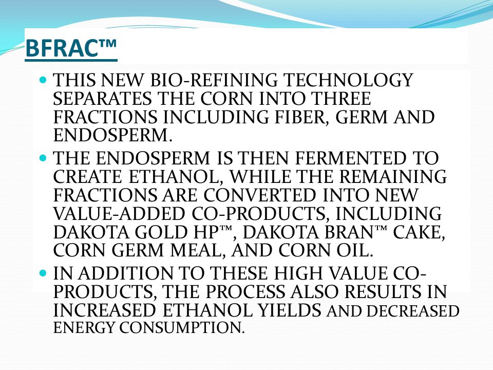 BFRAC™ THIS NEW BIO-REFINING TECHNOLOGY SEPARATES THE CORN INTO THREE FRACTIONS INCLUDING FIBER, GERM AND ENDOSPERM.