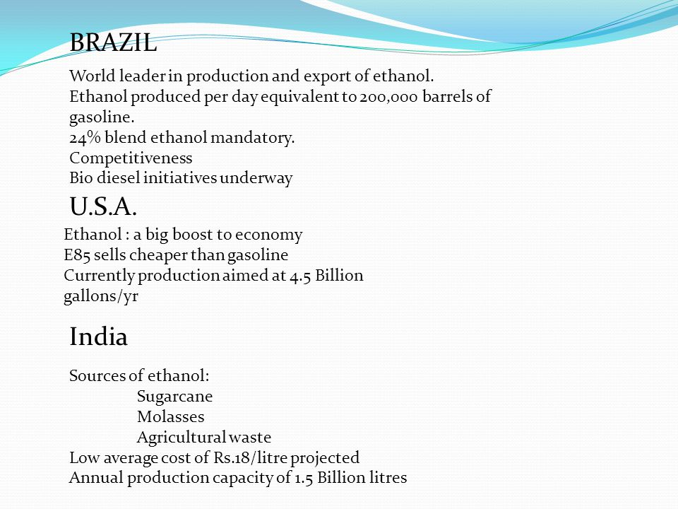BRAZIL World leader in production and export of ethanol.