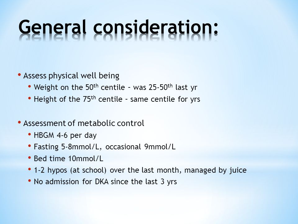 Assess physical well being Weight on the 50 th centile – was 25-50 th last yr Height of the 75 th centile – same centile for yrs Assessment of metabol