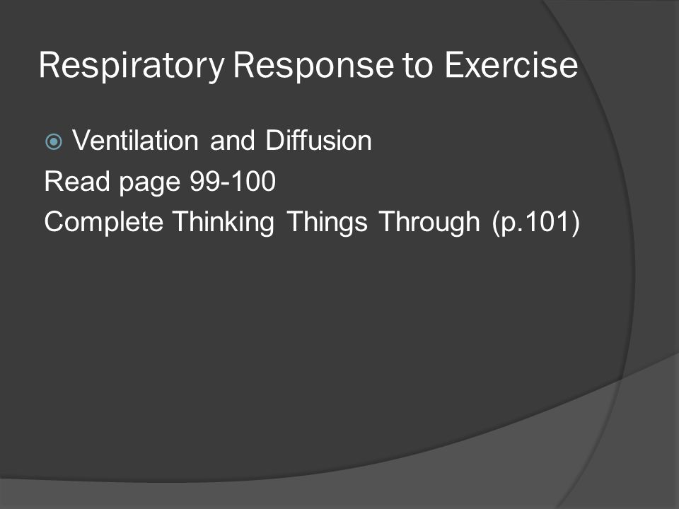 Respiratory Response to Exercise  Ventilation and Diffusion Read page 99-100 Complete Thinking Things Through (p.101)
