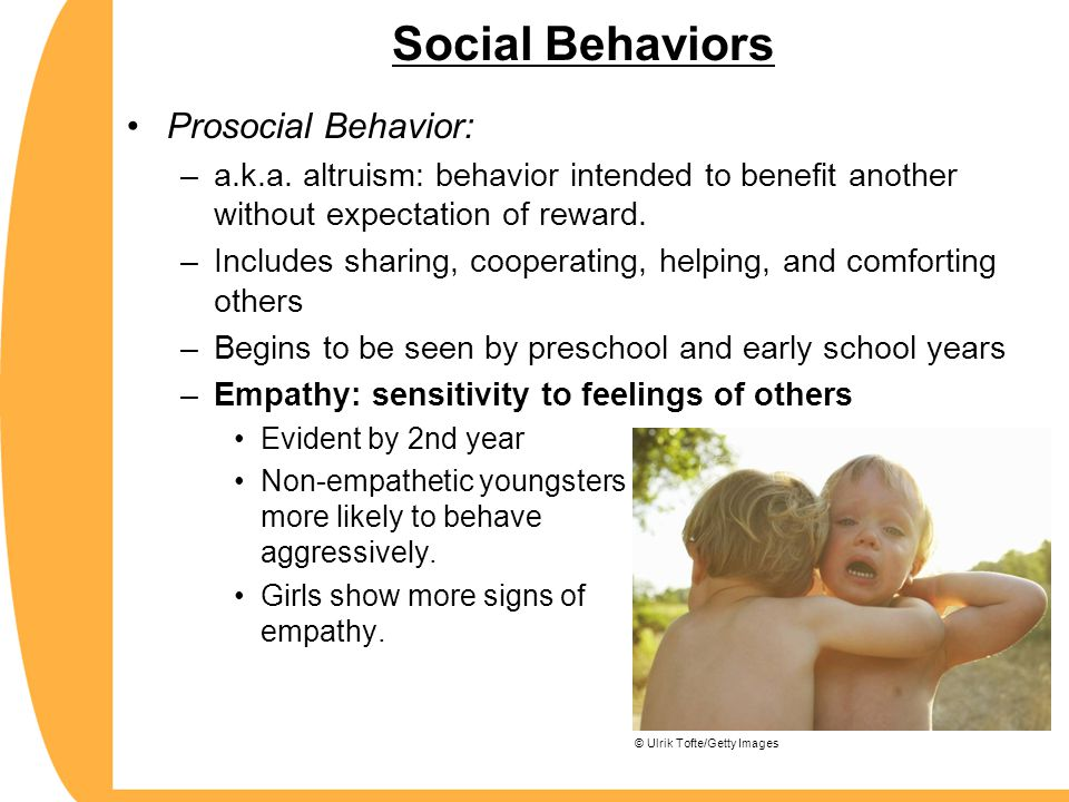 Social Behaviors Prosocial Behavior: –a.k.a. altruism: behavior intended to benefit another without expectation of reward. –Includes sharing, cooperat