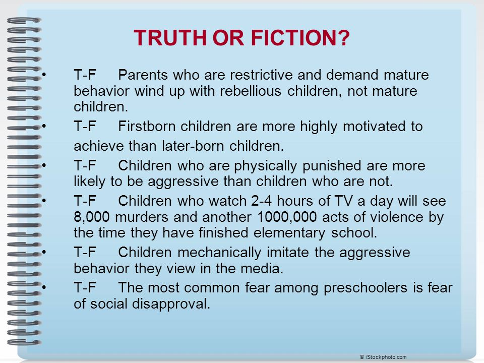 TRUTH OR FICTION? T-F Parents who are restrictive and demand mature behavior wind up with rebellious children, not mature children. T-F Firstborn chil