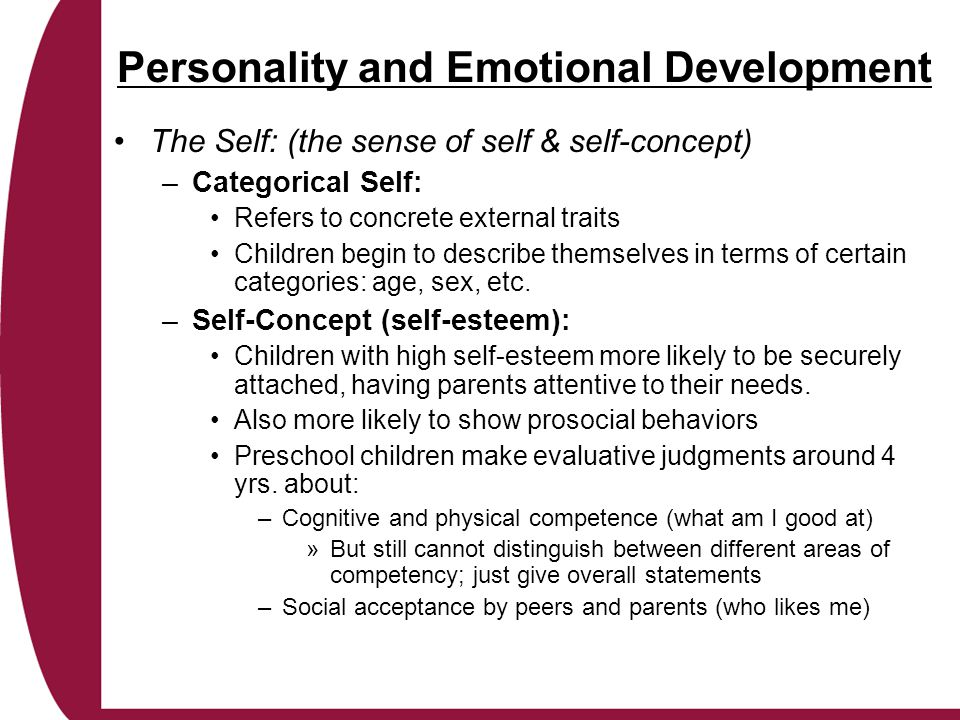 Personality and Emotional Development The Self: (the sense of self & self-concept) –Categorical Self: Refers to concrete external traits Children begi