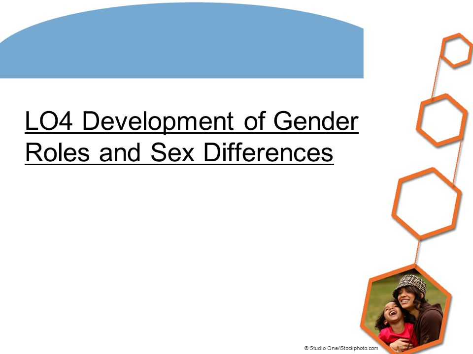 LO4 Development of Gender Roles and Sex Differences © Studio One/iStockphoto.com