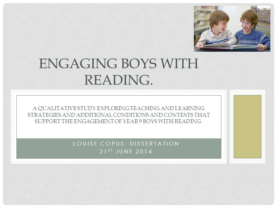 LOUISE COPUS- DISSERTATION 21 ST JUNE 2014 ENGAGING BOYS WITH READING.