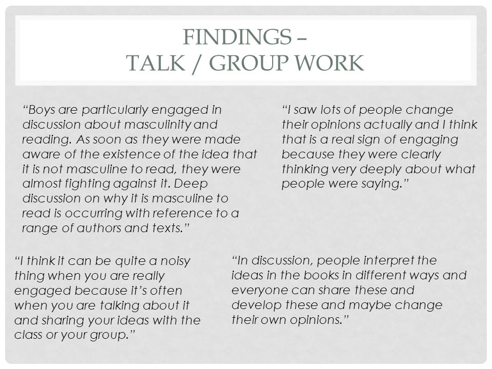 FINDINGS – TALK / GROUP WORK Boys are particularly engaged in discussion about masculinity and reading.