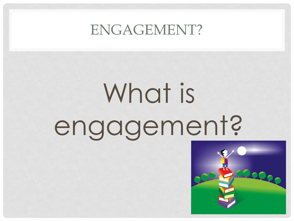 ENGAGEMENT? What is engagement?