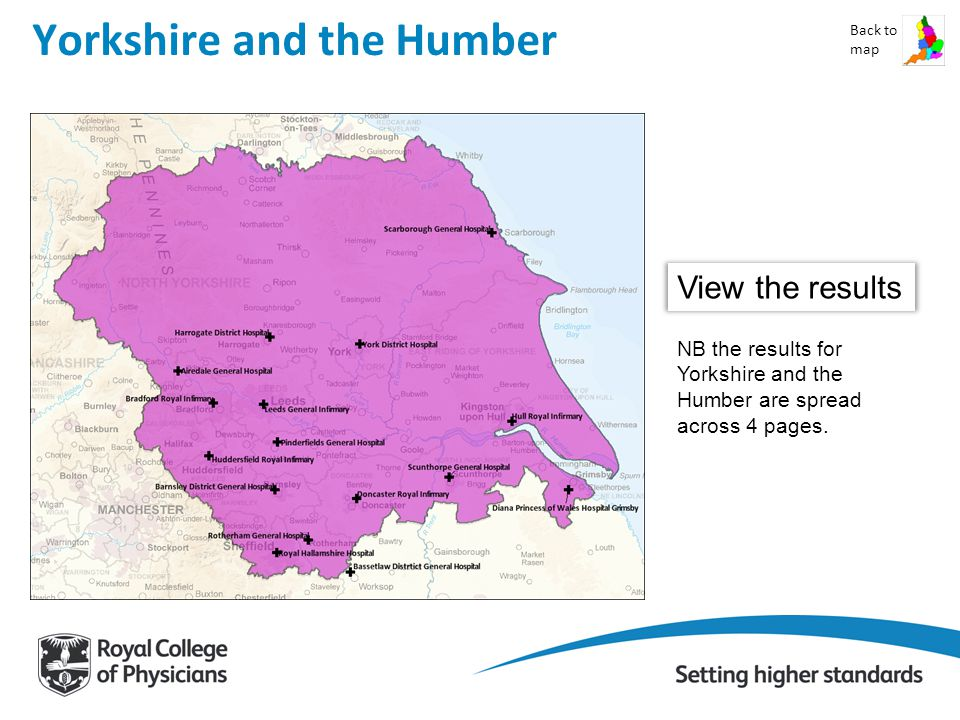 Yorkshire and the Humber Back to map View the results NB the results for Yorkshire and the Humber are spread across 4 pages.