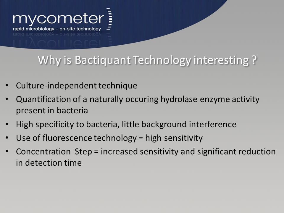 Why is Bactiquant Technology interesting ? Culture-independent technique Quantification of a naturally occuring hydrolase enzyme activity present in b