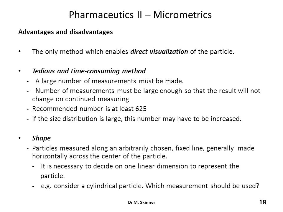 Pharmaceutics II – Micrometrics Advantages and disadvantages The only method which enables direct visualization of the particle. Tedious and time-cons