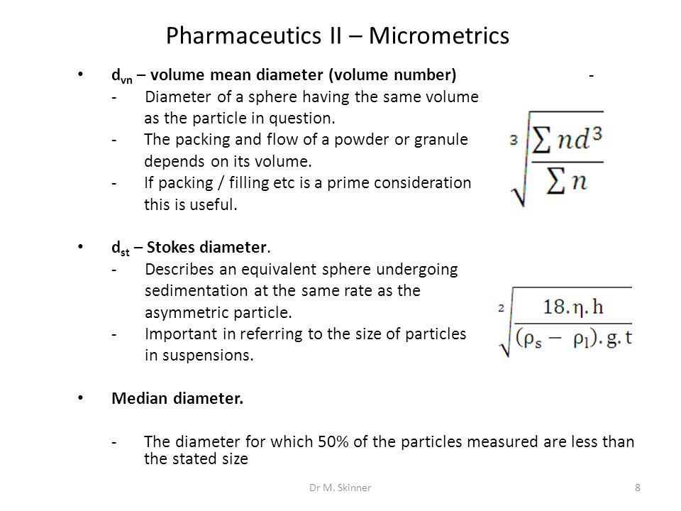 Pharmaceutics II – Micrometrics d vn – volume mean diameter (volume number)- -Diameter of a sphere having the same volume as the particle in question.