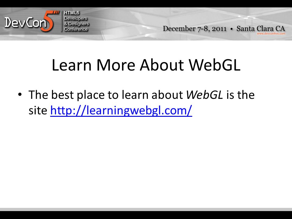 Learn More About WebGL The best place to learn about WebGL is the site http://learningwebgl.com/http://learningwebgl.com/