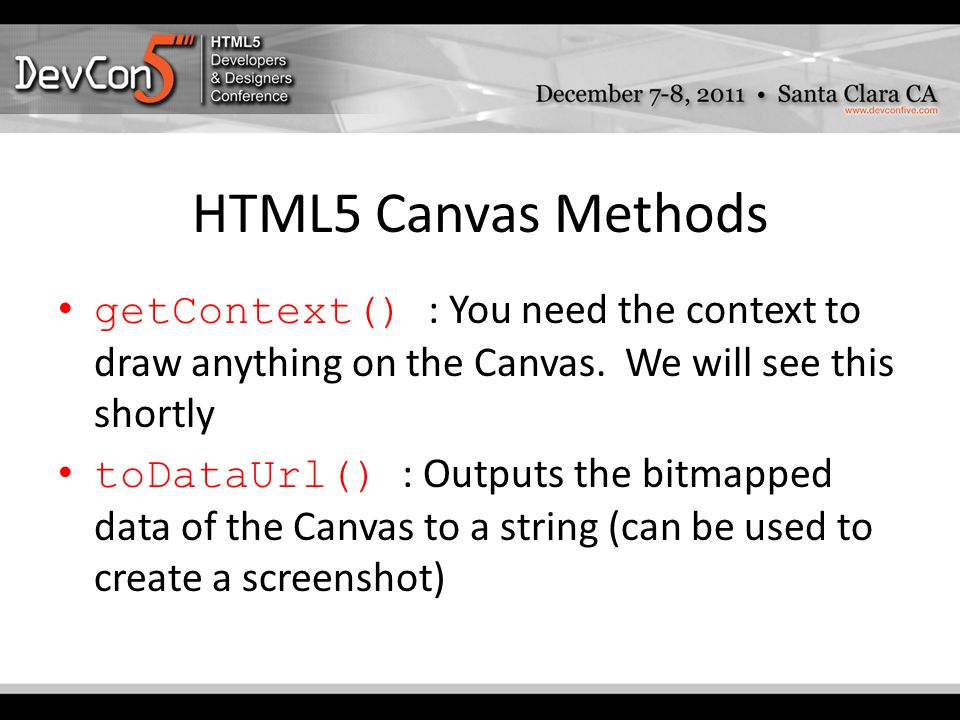 HTML5 Canvas Methods getContext() : You need the context to draw anything on the Canvas.