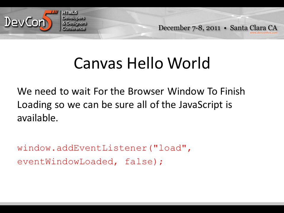 Canvas Hello World We need to wait For the Browser Window To Finish Loading so we can be sure all of the JavaScript is available.