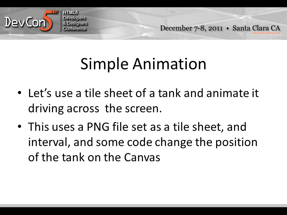 Simple Animation Let's use a tile sheet of a tank and animate it driving across the screen.