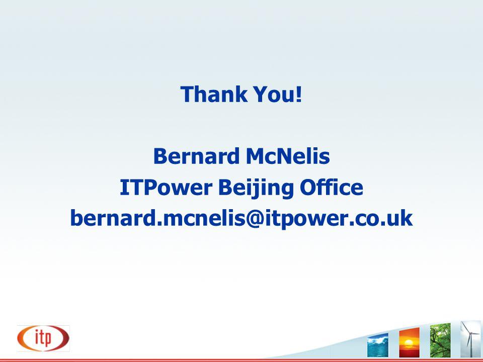 Thank You! Bernard McNelis ITPower Beijing Office bernard.mcnelis@itpower.co.uk
