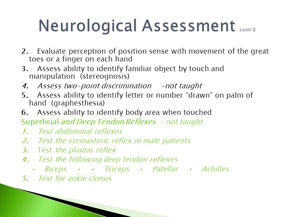 2. Evaluate perception of position sense with movement of the great toes or a finger on each hand 3. Assess ability to identify familiar object by tou