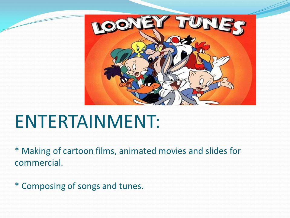ENTERTAINMENT: * Making of cartoon films, animated movies and slides for commercial.