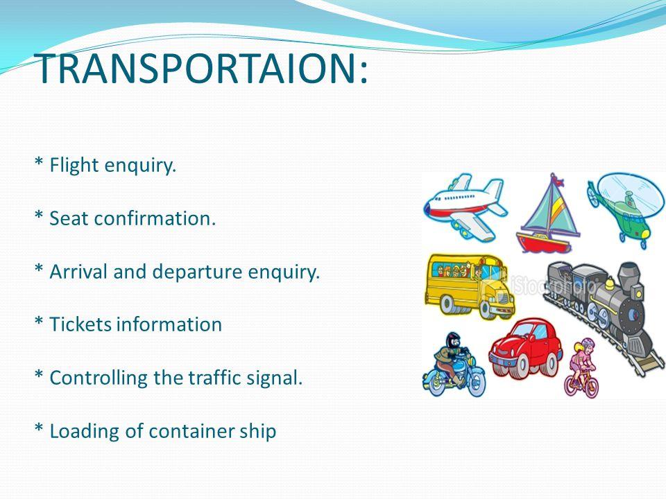 TRANSPORTAION: * Flight enquiry. * Seat confirmation.