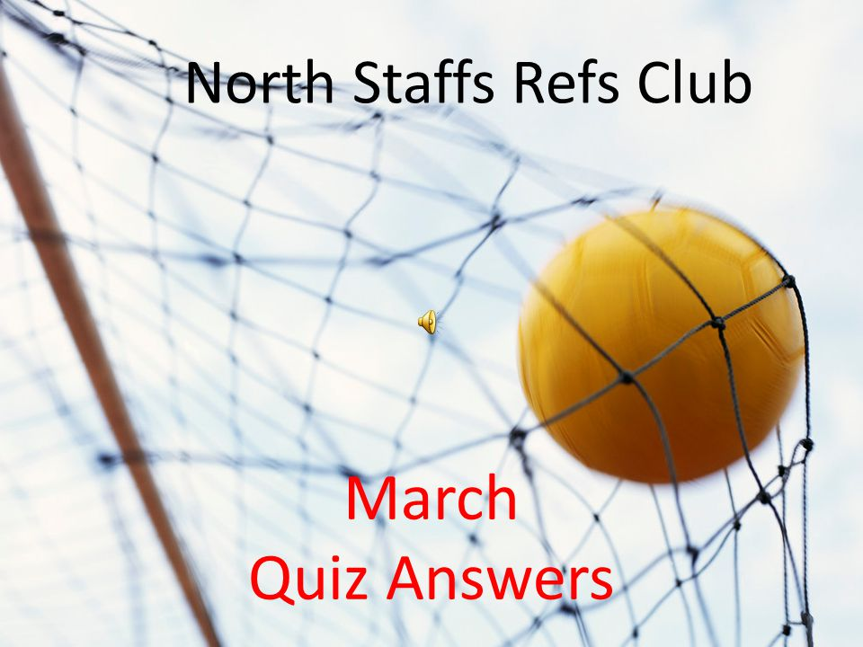 NORTH STAFFS REFS QUIZ March Quiz Answers North Staffs Refs Club