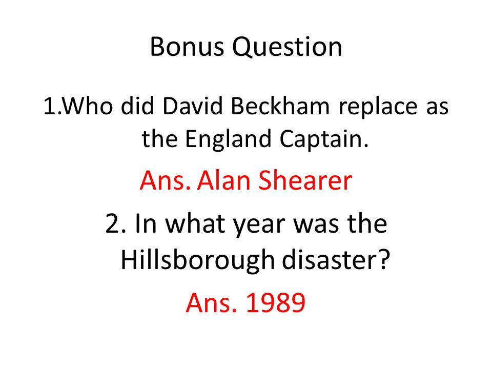 Bonus Question 1.Who did David Beckham replace as the England Captain.